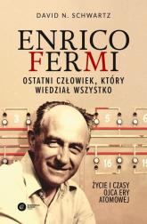 Enrico Fermi. Ostatni człowiek, który wiedział wszystko. Życie i czasy ojca ery atomowej - Schwartz David N   mała okładka