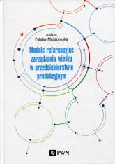 Modele referencyjne zarządzania wiedzą w przedsiębiorstwie produkcyjnym - Justyna Patalas-Maliszewska | mała okładka