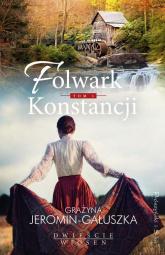 Folwark Konstancji. Tom 1 - Grażyna Jeromin-Gałuszka | mała okładka