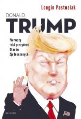 Trump Pierwszy taki prezydent Stanów Zjednoczonych - Longin Pastusiak | mała okładka