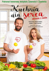 Kuchnia dla serca Zdrowie z roślin - Domaradzka Violetta, Zakrzewski Robert | mała okładka