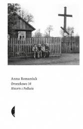 Orzeszkowo 14 Historie z Podlasia - Anna Romaniuk | mała okładka