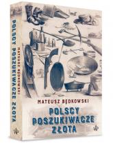 Polscy poszukiwacze złota - Mateusz Będkowski | mała okładka