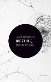 Nie żałuję... - Jacek Siepsiak | mała okładka