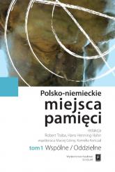Polsko-niemieckie miejsca pamięci Tom 1 t. 1: Wspólne / Oddzielne -  | mała okładka