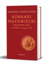 Konrad I Mazowiecki Kniaź Wielki Lacki (1 187/89-31 sierpnia 1247) - Agnieszka Teterycz-Puzio | mała okładka