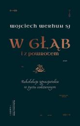 W głąb i z powrotem Rekolekcje ignacjańskie w życiu codziennym - Wojciech Werhun | mała okładka