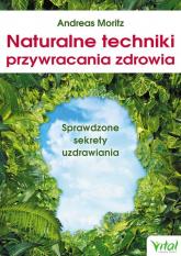 Naturalne techniki przywracania zdrowia - Andreas Moritz | mała okładka