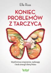 Koniec problemów z tarczycą Wyeliminuj zmęczenie, nadwagę i brak energii dietą Paleo - Elle Russ | mała okładka