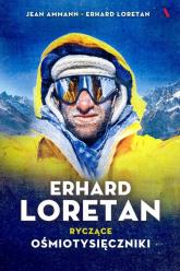 Erhard Loretan. Ryczące ośmiotysięczniki - Ammann Jean, Loretan Erhard | mała okładka
