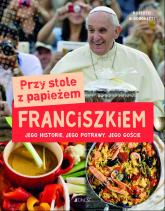 Przy stole z papieżem Franciszkiem Jego historie, jego potrawy, jego goście - Roberto Alborghetti | mała okładka