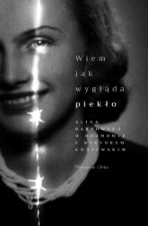 Wiem, jak wygląda piekło Alina Dąbrowska w rozmowie z Wiktorem Krajewskim - Dąbrowska Alina, Krajewski Wiktor | mała okładka