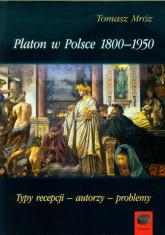 Platon w Polsce 1800-1950 Typy recepcji - autorzy - problemy - Tomasz Mróz | mała okładka