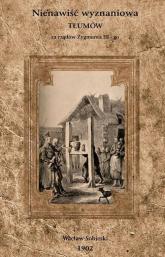 Nienawiść wyznaniowa tłumów za rządów Zygmunta III-go - Wacław Sobieski | mała okładka