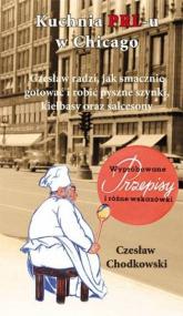 Kuchnia PRL-u w Chicago Czesław radzi jak smacznie gotować i robić pyszne szynki, kiełbasy oraz salcesony - Czesław Chodkowski | mała okładka