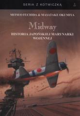 Midway Historia japońskiej marynarki wojennej - Fuchida Mitsuo, Okumiya Masata   mała okładka