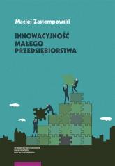 Innowacyjność małego przedsiębiorstwa - Maciej Zastempowski | mała okładka