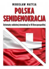 Polska semidemokracja Dylematy oddolnej demokracji w III Rzeczpospolitej - Mirosław Matyja | mała okładka