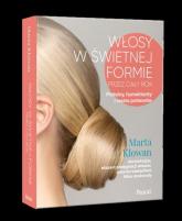 Włosy w świetnej formie przez cały rok. Proteiny, humektanty i reszta potworów - Marta Klowan | mała okładka