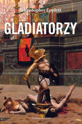 Gladiatorzy i walki z dzikimi zwierzętami na arenach - Christopher Epplett | mała okładka