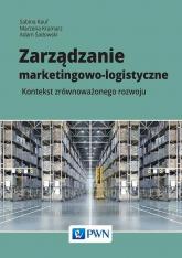 Zarządzanie marketingowo-logistyczne Kontekst zrównoważonego rozwoju - Kauf Sabina, Kramarz Marzena, Sadowski Adam | mała okładka