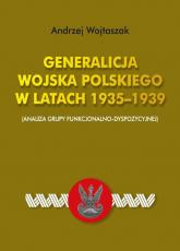 Generalicja Wojska Polskiego w latach 1935-1939 (Analiza grupy funkcjonalno-dyspozycyjnej) - Andrzej Wojtaszak | mała okładka