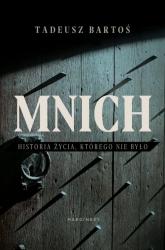 Mnich. Historia życia, którego nie było - Tadeusz Bartoś | mała okładka