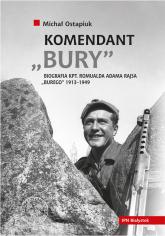 "Komendant Bury Biografia kapitana Romualda Adama Rajsa ""Burego"" (1913-1949) - Michał Ostapiuk | mała okładka"