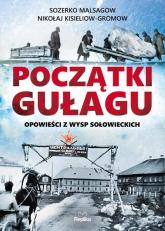 Początki Gułagu Opowieści z Wysp Sołowieckich - Malsagow Sozerko, Kisieliow-Gromow Nikołaj | mała okładka