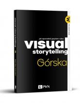 Visual Storytelling Jak opowiadać językiem video - Monika Górska | mała okładka
