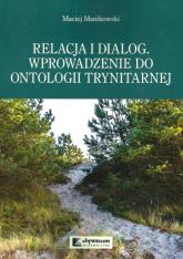 Relacja i dialog Wprowadzenie do ontologii trynitarnej - Maciej Manikowski | mała okładka