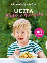 Uczta małego alergika 80 przepisów - Katarzyna Błażejewska-Stuhr | mała okładka