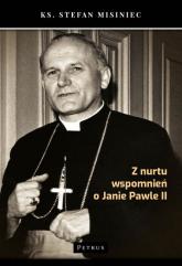 Z nurtu wspomnień o Janie Pawle II - Stefan Misiniec | mała okładka