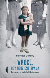 Wrócę, gdy będziesz spała Rozmowy z dziećmi Holocaustu - Patrycja Dołowy | mała okładka