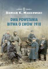 Dwa powstania Bitwa o Lwów 1918 - Markowski Damian K. | mała okładka
