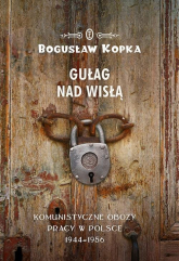 Gułag nad Wisłą Komunistyczne obozy pracy w Polsce 1944-1956 - Bogusław Kopka | mała okładka