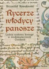 Rycerze włodycy panosze Ludzie systemu lennego w średniowiecznych Czechach - Krzysztof Kowalewski | mała okładka
