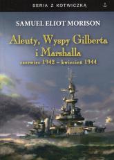 Aleuty, Wyspy Gilberta i Marshalla czerwiec 1942 - kwiecień 1944 - Morison Samuel Eliot | mała okładka