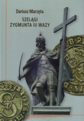Szelągi Zygmunta III Wazy - Dariusz Marzęta | mała okładka