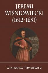 Jeremi Wiśniowiecki (1612-1651) - Władysław Tomkiewicz | mała okładka