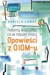 Robimy wszystko, co w naszej mocy Opowieści z OIOM-u - Daniela Lamas   mała okładka
