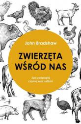 Zwierzęta wśród nas Jak zwierzęta czynią nas ludźmi - John Bradshaw | mała okładka
