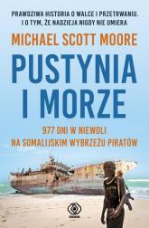 Pustynia i morze 977 dni w niewoli na somalijskim wybrzeżu piratów - Moore Michael Scott | mała okładka