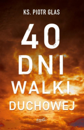 40 dni walki duchowej - Piotr Glas | mała okładka