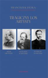 Tragiczny los artysty. Artur Grottger – Franciszek Wyspiański – Stanisław Wyspiański - Franciszek Ziejka | mała okładka