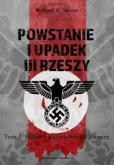 Powstanie i upadek III Rzeszy Tom 1 Hitler i narodziny III Rzeszy - Shirer William L. | mała okładka