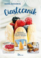 Ciastecznik Przepisy na sezonowe ciasta i desery - Daniel Coceancig   mała okładka