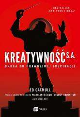 Kreatywność S.A. Droga do prawdziwej inspiracji - Catmull Ed, Wallace Amy | mała okładka