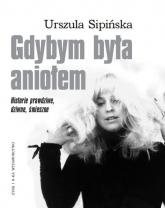 Gdybym była aniołem Historie prawdziwe, dziwne, śmieszne - Urszula Sipińska | mała okładka