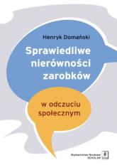 Sprawiedliwe nierówności zarobków w odczuciu społecznym - Henryk Domański | mała okładka